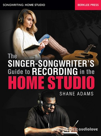 Berklee Press The Singer-Songwriter's Guide to Recording in the Home Studio