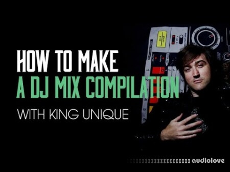Sonic Academy How To Make DJ Mix Compilation With King Unique TUTORiAL