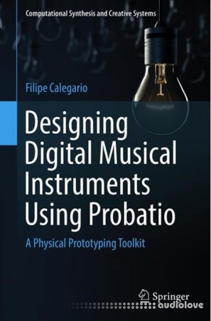 Designing Digital Musical Instruments Using Probatio A Physical Prototyping Toolkit