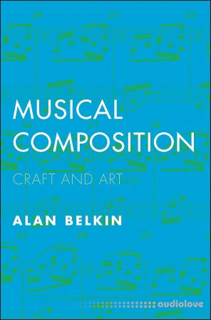 Musical Composition: Craft and Art by Alan Belkin
