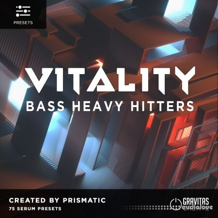 Gravitas Create VITALITY Bass Heavy Hitters by Prismatic Synth Presets