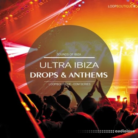 LoopBoutique Ultra Ibiza Drops And Anthems WAV MiDi