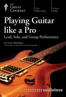 The Great Courses Playing Guitar like a Pro Lead, Solo, and Group Performance