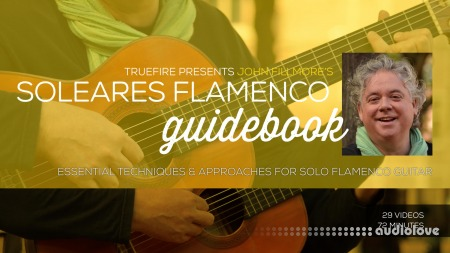 Truefire John Fillmore's Soleares Flamenco Guidebook TUTORiAL