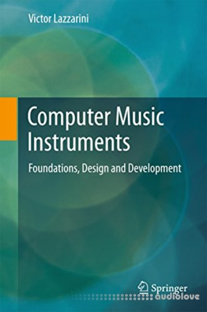 Computer Music Instruments: Foundations Design and Development