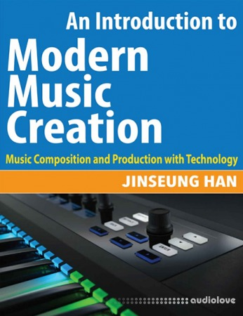 An Introduction to Modern Music Creation: Music Composition and Production with Technology
