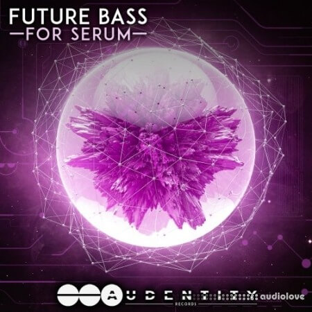 Audentity Records Future Bass For Serum WAV MiDi Synth Presets
