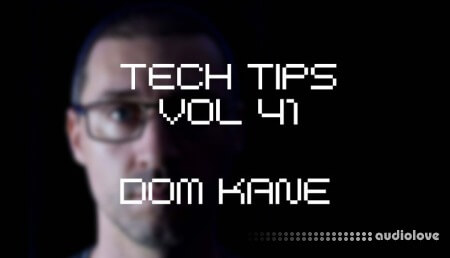Sonic Academy Tech Tips Volume 41 with Dom Kane TUTORiAL