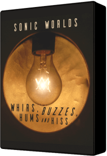 Sonic Worlds Whirs, Buzzes, Hums and Hiss
