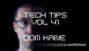 Sonic Academy Tech Tips Volume 41 with Dom Kane