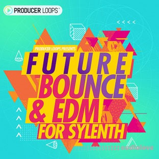 Producer Loops Future Bounce and EDM For Sylenth