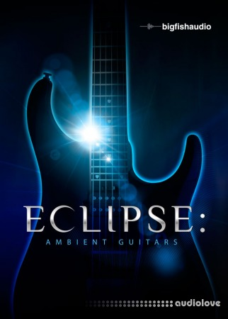 Big Fish Audio Eclipse Ambient Guitars KONTAKT