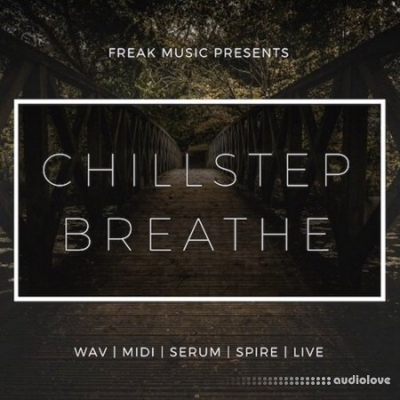Freak Music Chillstep Breathe WAV MiDi Synth Presets DAW Templates