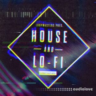 Loopmasters House and Lo-Fi