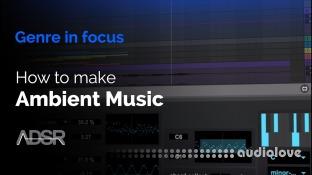 ADSR Sounds Ambient Music Production Techniques