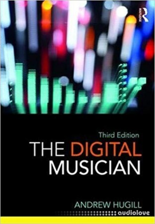 The Digital Musician Third Edition by Andrew Hugill