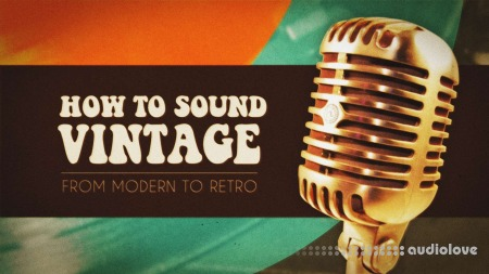 SkillShare How to Sound Vintage From Modern to Retro TUTORiAL