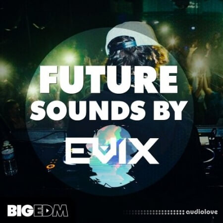 Big EDM Future Sounds By Evix