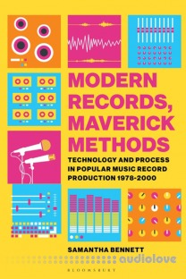 Modern Records, Maverick Methods : Technology and Process in Popular Music Record Production 1978-2000