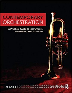 Contemporary Orchestration: A Practical Guide to Instruments Ensembles and Musicians