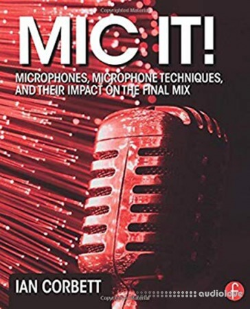 Mic It!: Microphones Microphone Techniques and Their Impact on the Final Mix