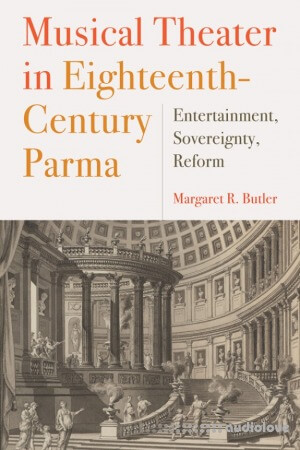 Musical Theater in Eighteenth-Century Parma Entertainment Sovereignty Reform