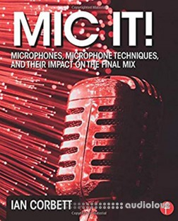 Mic It!: Microphones, Microphone Techniques, and Their Impact on the Final Mix