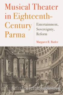 Musical Theater in Eighteenth-Century Parma Entertainment, Sovereignty, Reform