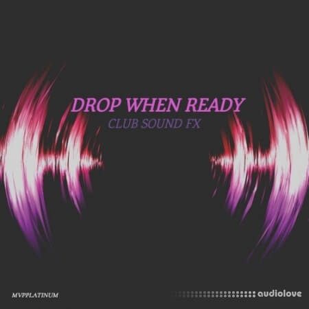 MVPPlatinum Drop When Ready Club Sound FX