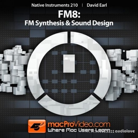 MacProVideo Native Instruments 210 FM8: FM Synthesis and Sound Design TUTORiAL
