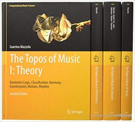 The Topos of Music I: Theory: Geometric Logic Classification Harmony Counterpoint Motives Rhythm vol 2