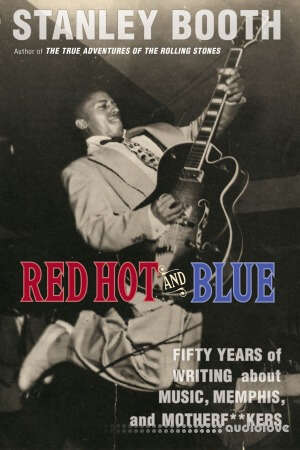 Red Hot and Blue: Fifty Years of Writing About Music Memphis and Motherf**kers