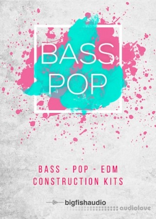 Big Fish Audio Bass Pop: Bass-Pop-EDM Construction Kits