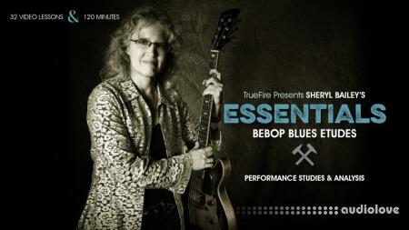 Truefire Sheryl Bailey's Essentials: Bebop Blues Etudes TUTORiAL PDF