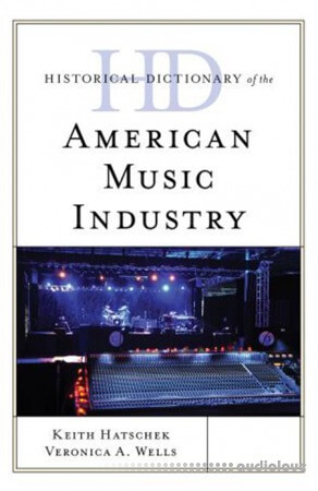 Historical Dictionary of the American Music Industry