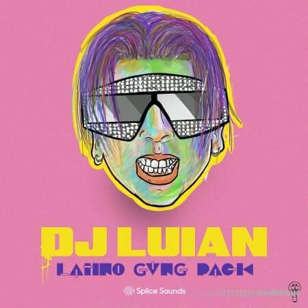 Splice Sounds DJ Luian LATINO GVNG Pack WAV