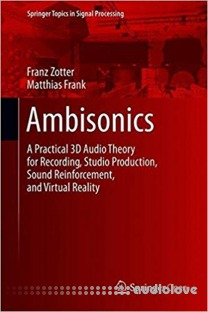 Ambisonics: A Practical 3D Audio Theory for Recording, Studio Production, Sound Reinforcement, and Virtual Reality