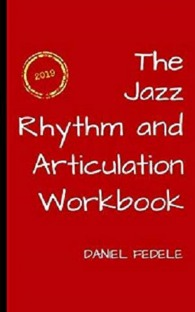 The Jazz Rhythm and Articulation Workbook A Guide to Playing with Swing (Jazz Language Workbooks)