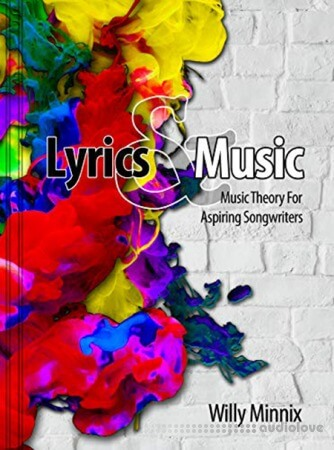 Lyrics and Music: Music Theory and Songwriting Techniques for Aspiring Songwriters