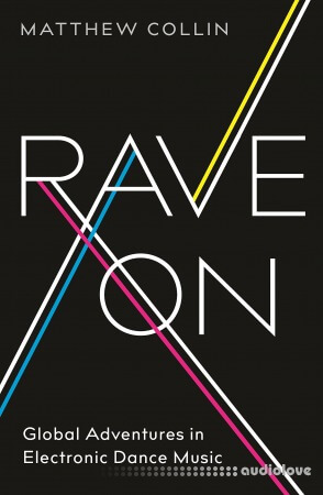 Rave On Global Adventures in Electronic Dance Music