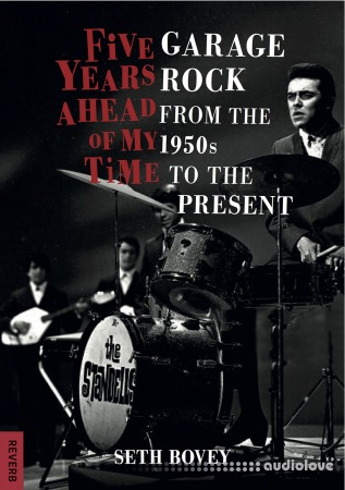 Five Years Ahead of My Time: Garage Rock from the 1950s to the Present (Reverb)