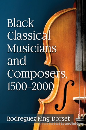 Black Classical Musicians and Composers 1500-2000