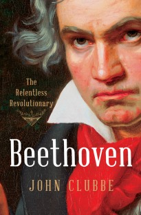 Beethoven The Relentless Revolutionary
