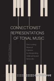 Connectionist Representations of Tonal Music Discovering Musical Patterns by Interpreting Artifical Neural Networks