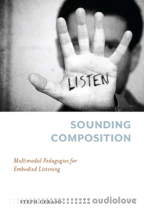 Sounding Composition Multimodal Pedagogies for Embodied Listening