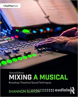 Mixing a Musical Broadway Theatrical Sound Techniques, Second Edition