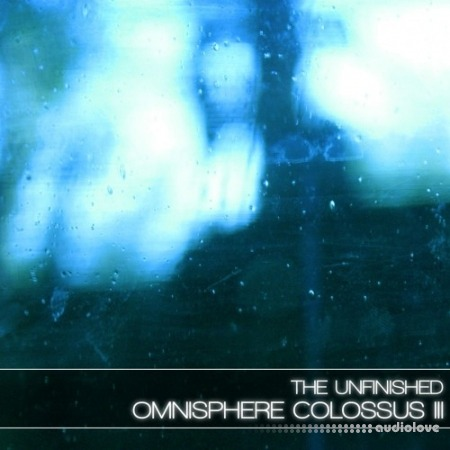 The Unfinished Omnisphere Colossus III: Deluxe Synth Presets