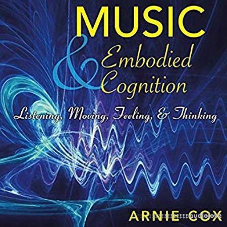 Music and Embodied Cognition Listening, Moving, Feeling, and Thinking