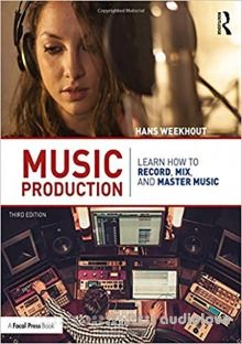 Music Production Learn How to Record, Mix, and Master Music, Third Edition