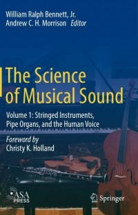 The Science of Musical Sound Volume 1 Stringed Instruments, Pipe Organs, and the Human Voice